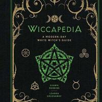 Wiccapedia: A Modern Day White Witches Guide